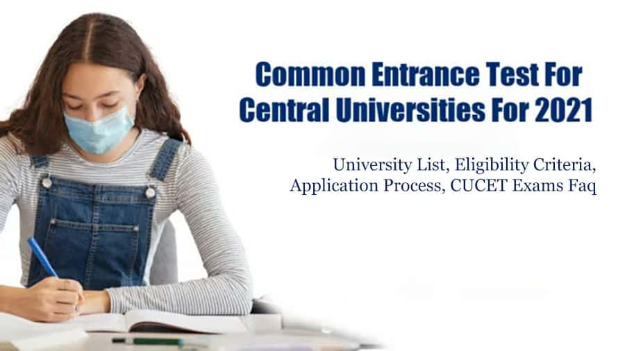 Central Universities Common Entrance Test 2021 – University List, Eligibility Criteria, Application Process, CUCET Exams Faq